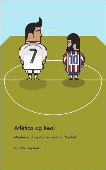 Atlético og Real: Mindreværd og storhedsvanvid i Madrid – Forside (small)